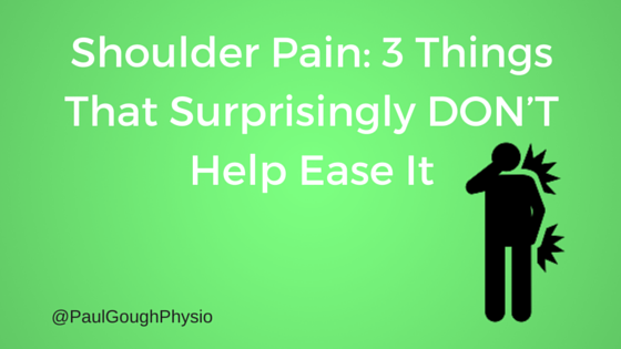 Shoulder Pain: 3 Things That Surprisingly DON'T Help Ease It